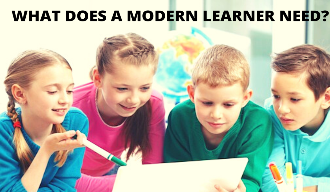 WHAT DOES A MODERN LEARNER NEED?